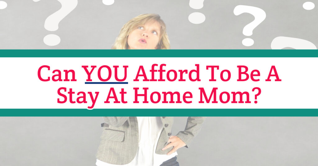 Can YOU Afford To Be a Stay At Home Mom?  How To Figure It Out and NOT Go Broke #momhacks #goals #lifehacks
