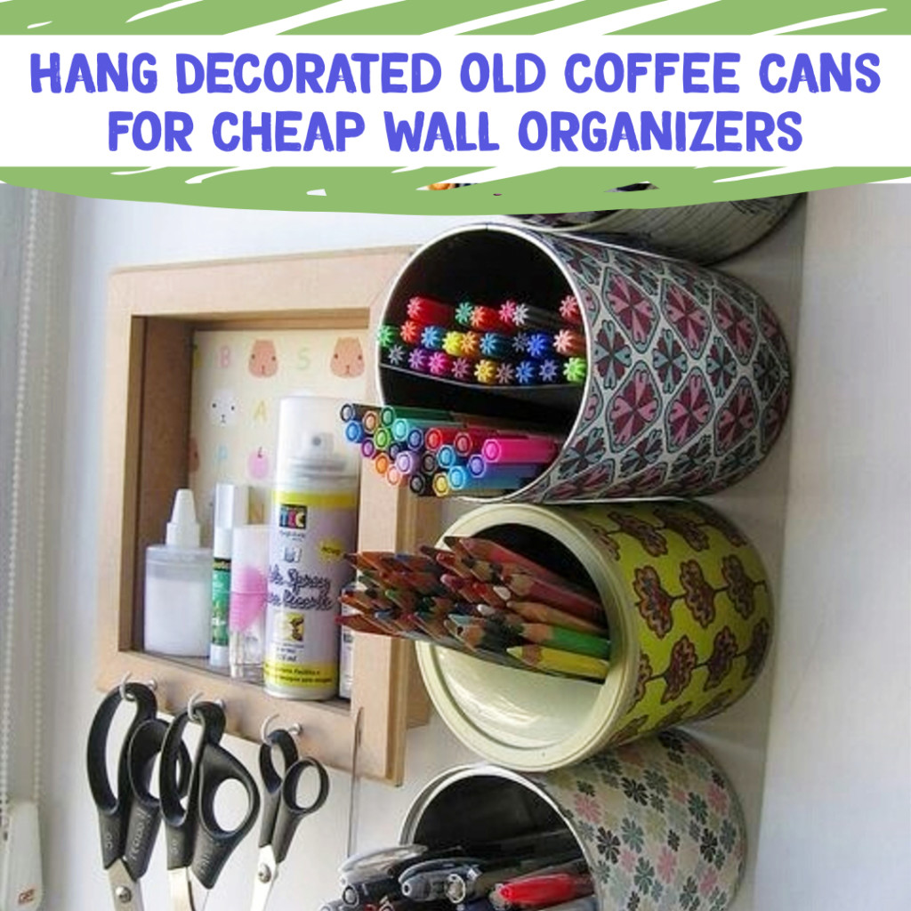 Desk Organization and Home Office Organization ideas - decorate old coffee cans, hang on wall, for easy DIY desk and office organization