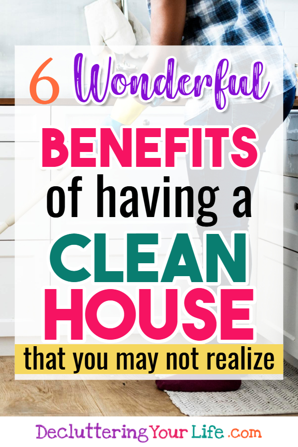 Benefits of a Clean House - You May Not Realize   Why It's IMPORTANT To Have a Clean House  There are many benefits to being clean and organized and having a clean house (especially for your mental health), but there are also these 6 clean home benefits that you may not have realized before.