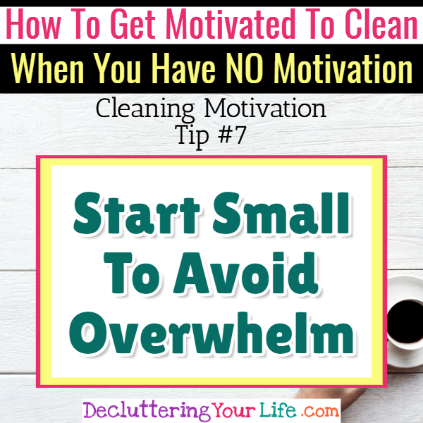 Clutter IS overwhelming! Start small! Cleaning Motivation, Cleaning Hacks Tips and Tricks for Inspiration to Get Motivated to Clean Your Room, Your Home and Declutter Your Life when sad, depressed, overwhelmed by a messy house or just feeling lazy (even if clutter is overwhelming) These housecleaning tips and household hacks are good for packrats and hoarders too.