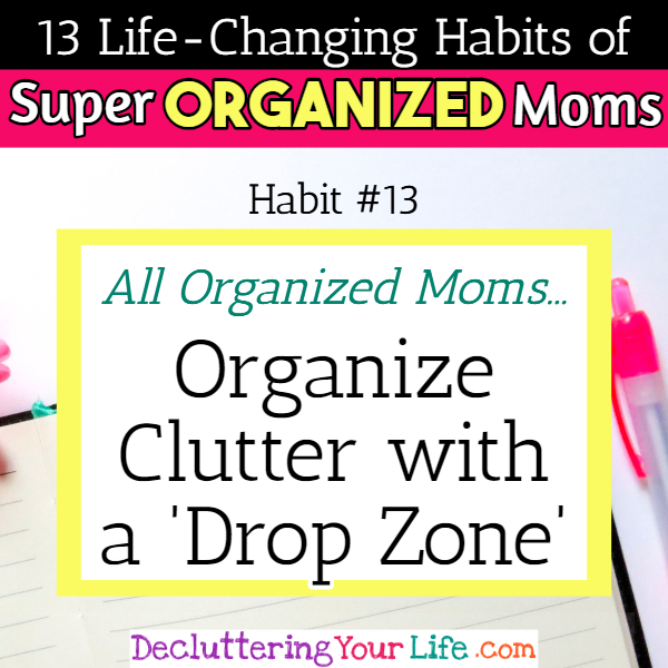 Organized moms organize clutter with a family drop zone - 13 Habits of Super Organized Mom - How To Be An Organized Mom (whether you work OR stay at home)