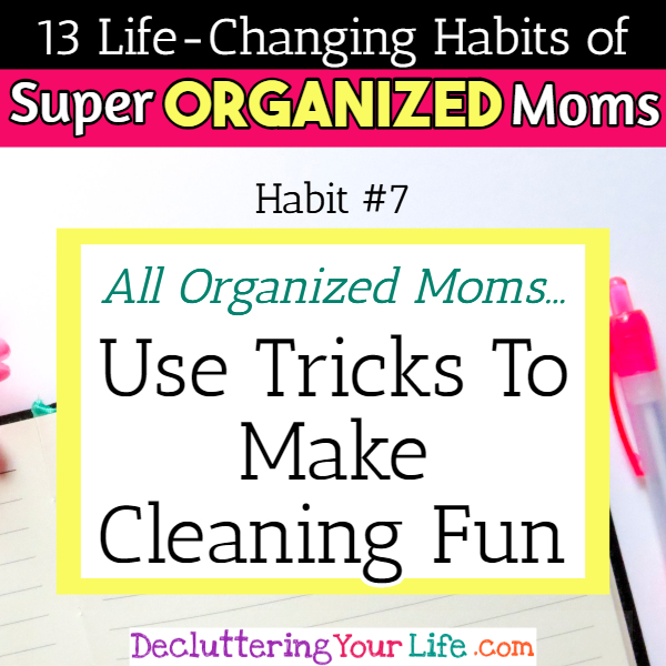 Organized moms know cleaning hacks, tips and tricks to make house cleaning fun - 13 Habits of Super Organized Mom - How To Be An Organized Mom (whether you work OR stay at home)