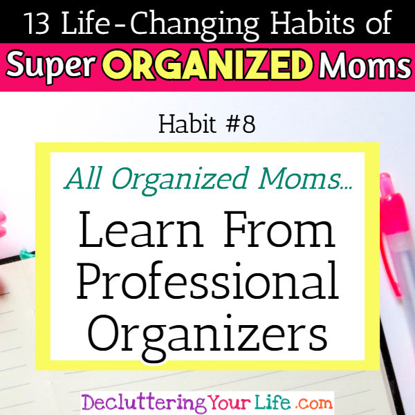 Organized moms know Professional Organizers tips and tricks - - 13 Habits of Super Organized Mom - How To Be An Organized Mom (whether you work OR stay at home)