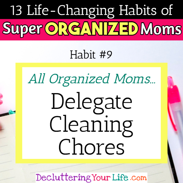 Organized moms teach their kids responsibility for housework by using chore charts for kids - 13 Habits of Super Organized Mom - How To Be An Organized Mom (whether you work OR stay at home)