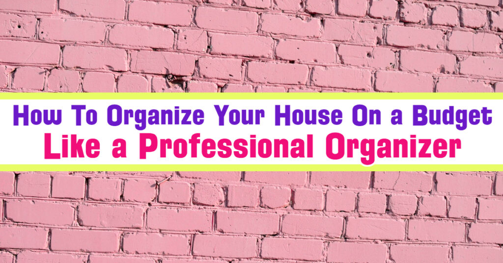 Inexpensive home organization ideas - organizing your house on a budget - cheap DIY home organization hacks - how to organize random stuff in your home - 25 ways to organize everything on a budget - learn how to clean a cluttered house fast
