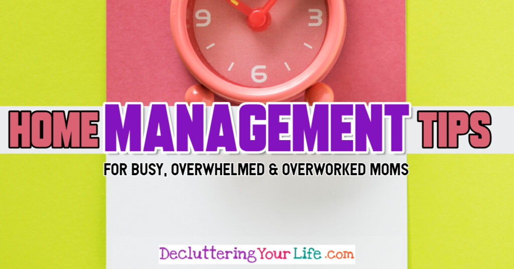 Home management tips for overwhelmed moms who don't have TIME to manage their home the RIGHT way