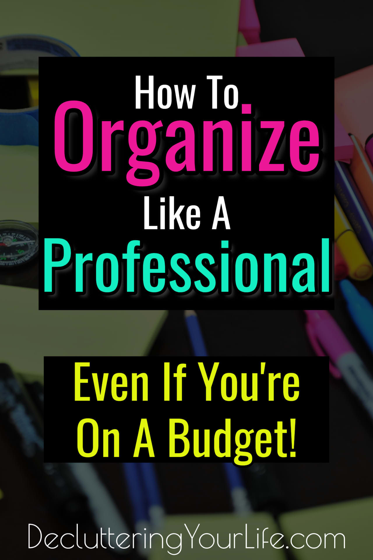Organize Like a Pro! How To Get Organized Like a Professional Organizer - Even If You're On a Budget!  Cheap and easy DIY organization ideas for the home.  Let's declutter and organize the EASY way with these cheap organizing ideas like the Pros use!