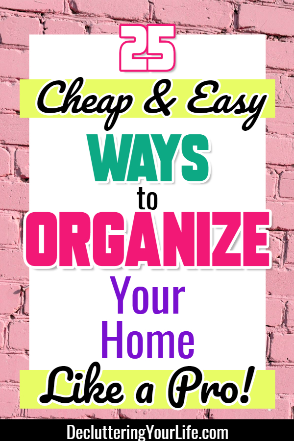 Organize Like a Pro - Cheap organizing ideas and Inexpensive home organization ideas - organizing your house on a budget - cheap DIY home organization hacks - how to organize random stuff in your home - 25 ways to organize everything on a budget - learn how to clean a cluttered house fast