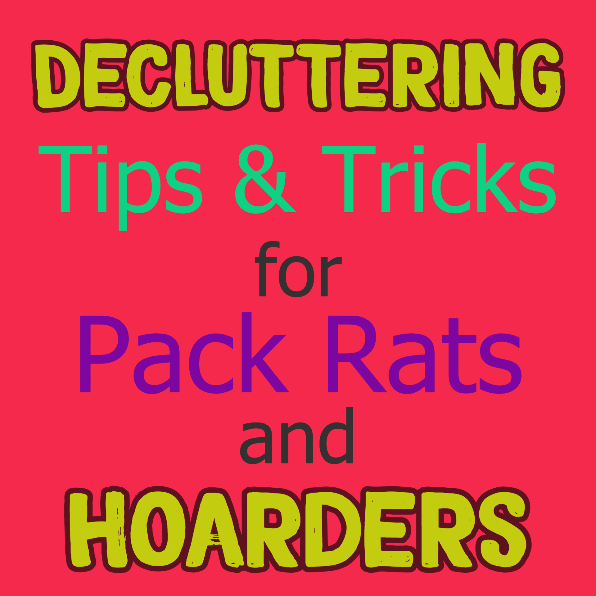 Decluttering tips and tricks for packrats and hoardering help for hoarders feeling overwhelmed when trying to declutter and organize