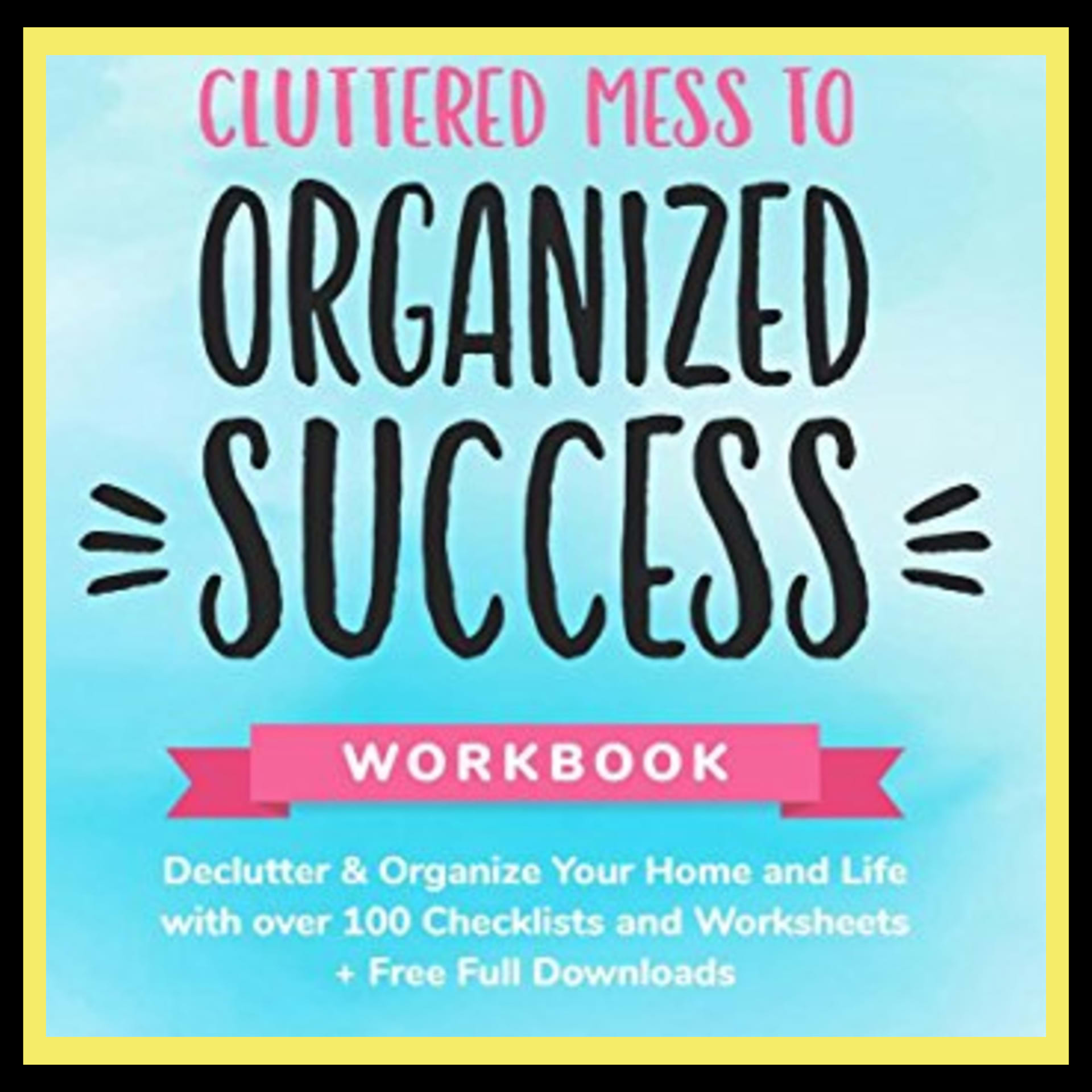 cluttered mess to organized success  declutter workbook , organization printables and cleaning checklists