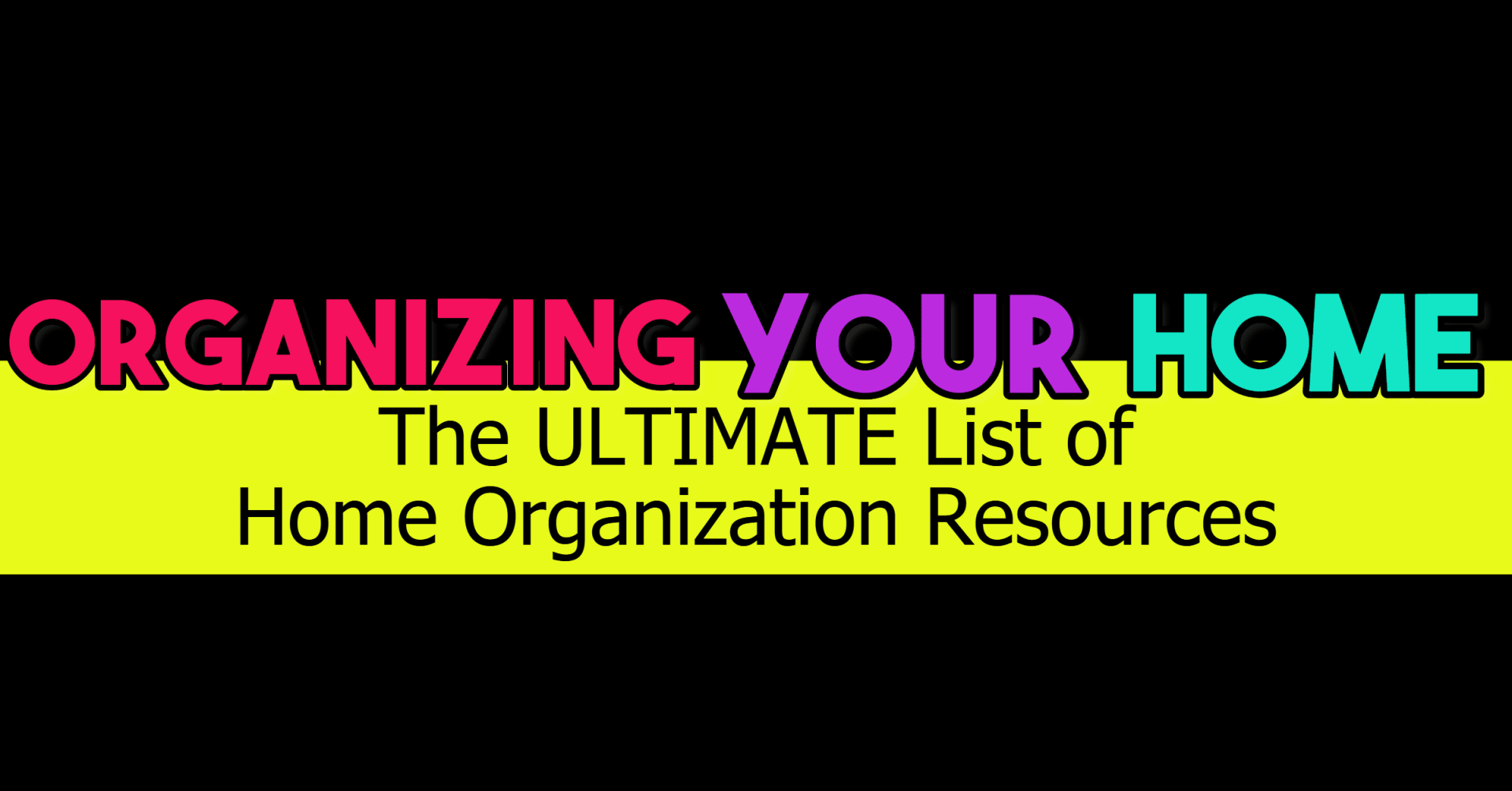 Organizing your home - the ULTIMATE list of home organization resources