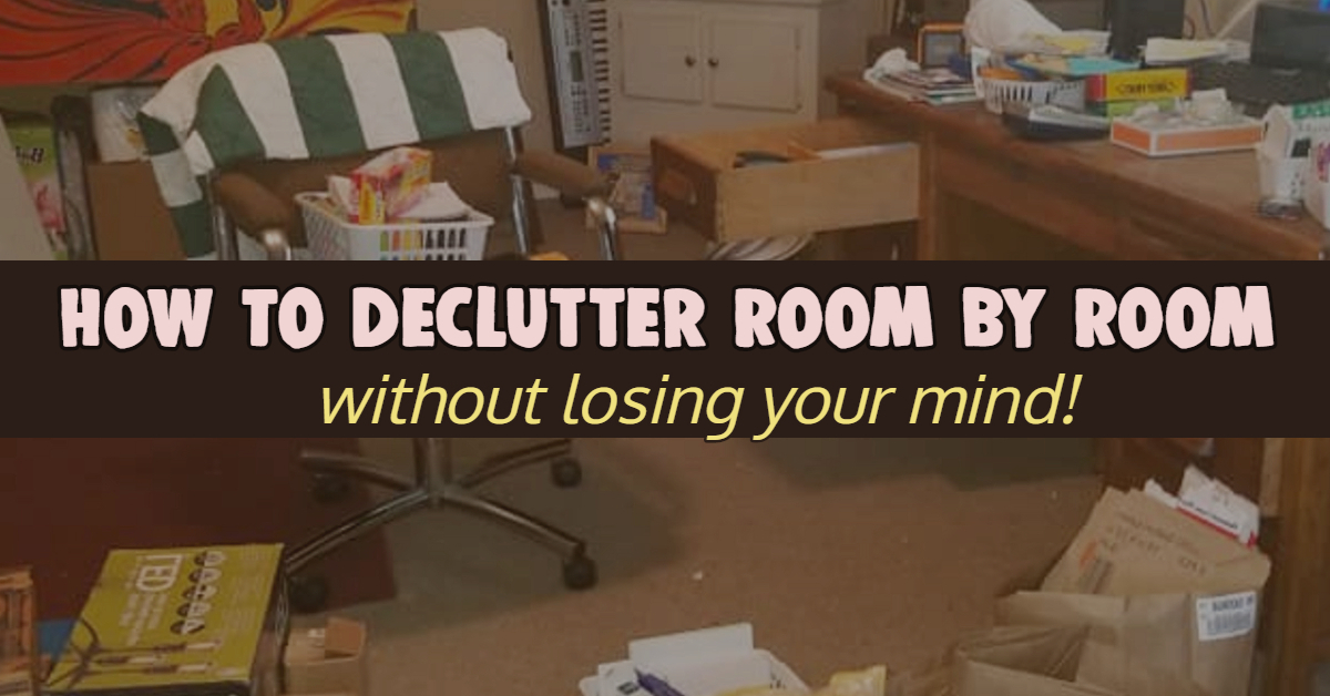 Declutter Room By Room To Declutter Your Home Step By Step WITHOUT Feeling Overwhelmed