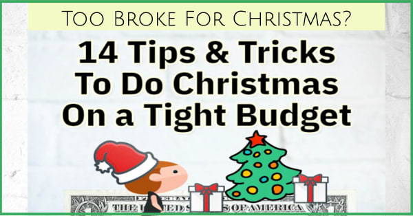 Too Broke For Christmas? Here's what to do for Christmas when you're broke. Wondering how do people afford Christmas on a tight budget? Here's 14 ways they do it - and you can too!