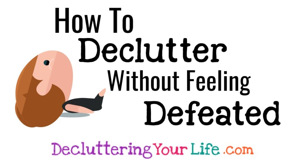 Decluttering Tips: 4 Words That WILL Help You Declutter WITHOUT Feeling Defeated